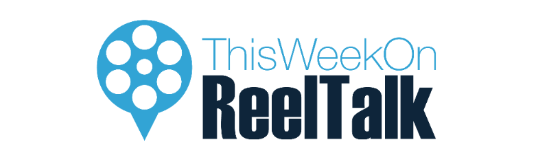 This Week in Reel Talk
